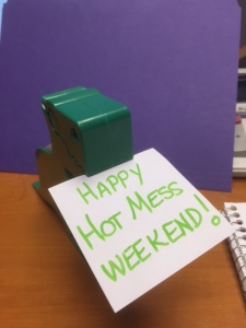 Hot Mess Weekend